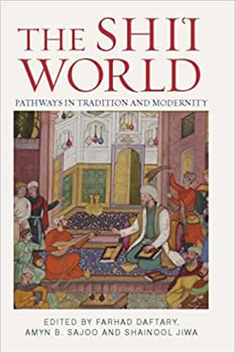 The Shi'i World: Pathways in Tradition and Modernity (Muslim Heritage Series)