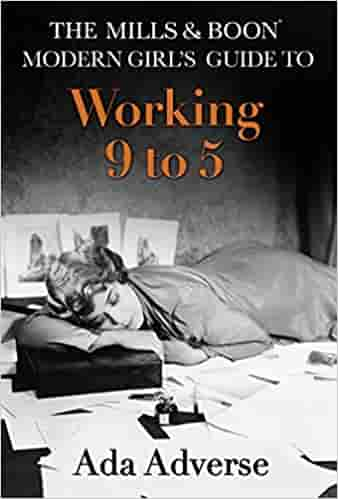 The Mills & Boon Modern Girl's Guide to: Working 9-5: Career Advice for Feminists   -  (HB)