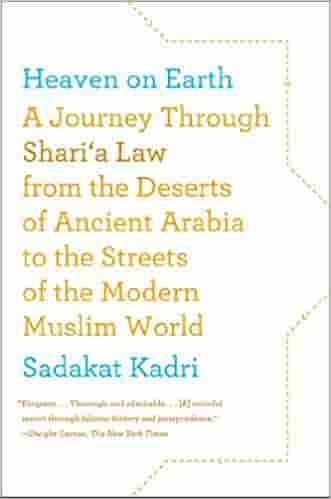 Heaven on Earth: A Journey Through Shari'a Law from the Deserts of Ancient Arabia to the Streets of the Modern Muslim World  -  (PB)