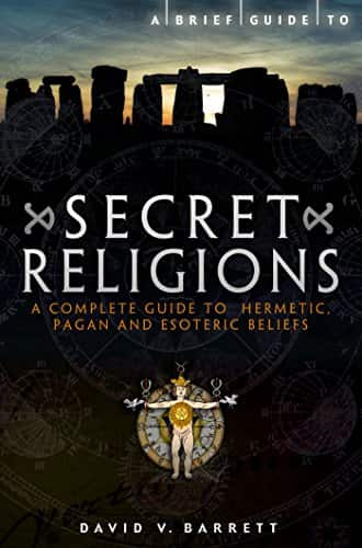 A Brief Guide to Secret Religions: A Complete Guide to Hermetic, Pagan and Esoteric Beliefs (Brief Histories)