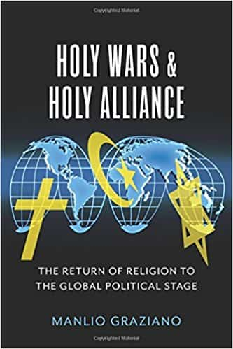 Holy War and Holy Alliance: The Return of Religion to the Global Political Stage (Religion, Culture and Public Life)