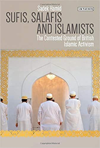 Sufis, Salafis and Islamists: The Contested Ground of British Islamic Activism