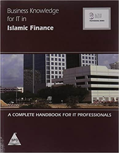 Business Knowledge for IT in Islamic Finance: A complete handbook for IT Professionals