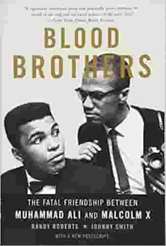 Blood Brothers The Fatal Friendship Between Muhammad Ali and Malcolm X
