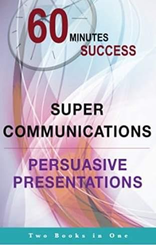 60 Minutes Success 2 books in 1 Super Communications Persuasive Presentations
