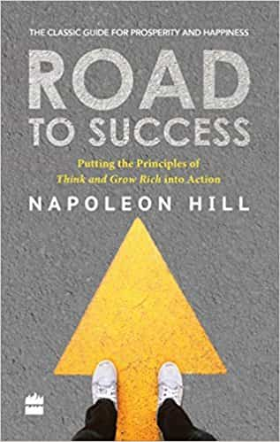 Road to Success: Putting the Principles of Think and Grow Rich Into Action in Your Life