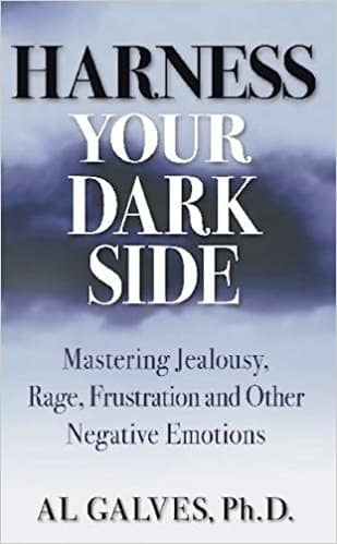 Harness Your Dark Side: Mastering Jealousy, Rage, Frustration and Other Negative Emotions