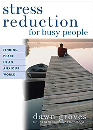 Stress Reduction for Busy People: Finding Peace in an Anxious World
