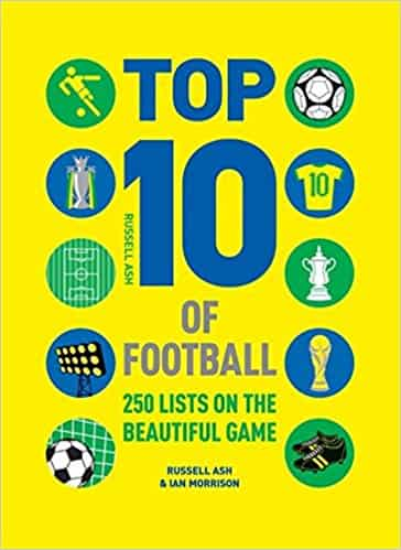 Top 10 of Football: 250 Classic and Curious Lists on the Beautiful Game