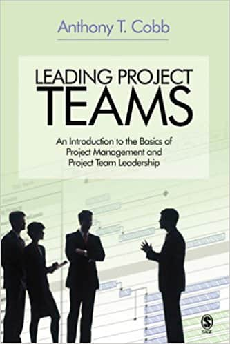 Leading Project Teams: An Introduction to the Basics of Project Management and Project Team Leadership