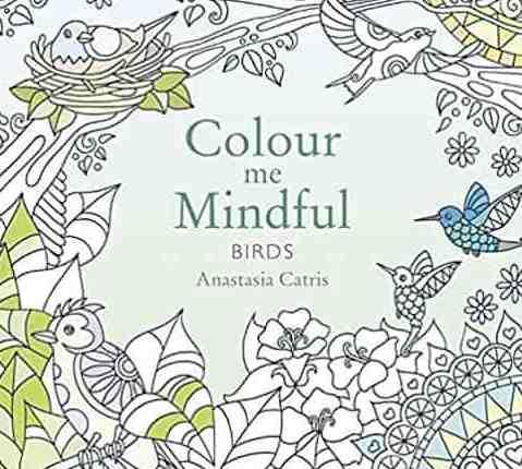 Colour Me Mindful Birds Colour Me Mindful Colouring Bk