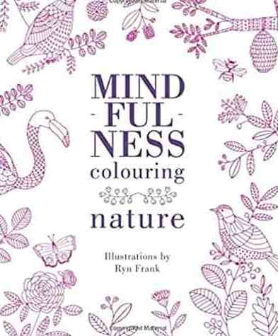 Mindfulness Colouring: Nature: Colour. Create. De-stress Colouring Books