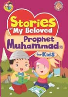 STORIES OF MY BELOVED PROPHET MUHAMMAD S.A.W