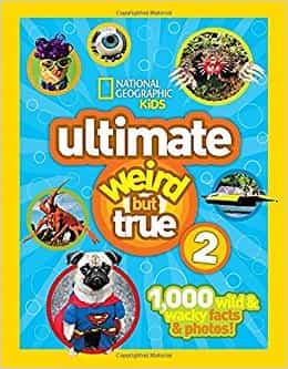Ultimate Weird But True! 2: 1,000 Wild & Wacky Facts & Photos! (Weird But True )