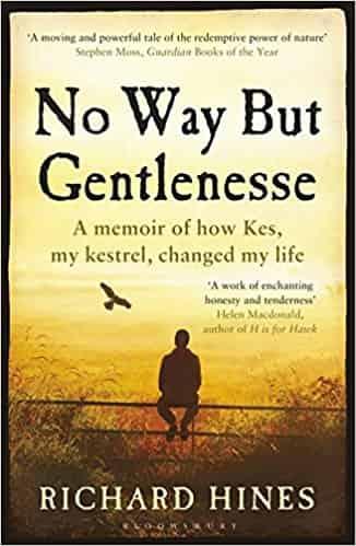 No Way But Gentlenesse: A Memoir of How Kes, My Kestrel, Changed My Life