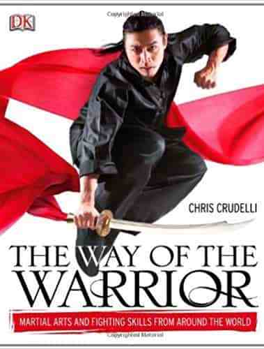 The Way Of The WarriorMartial Arts And Fighting Skills From Around The World