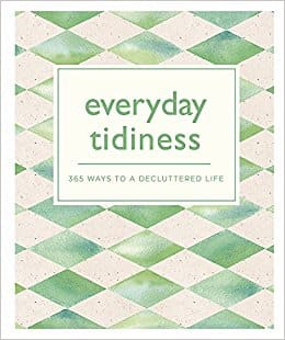 Everyday Tidiness: 365 Ways to a Decluttered Life (365 Ways to Everyday...)