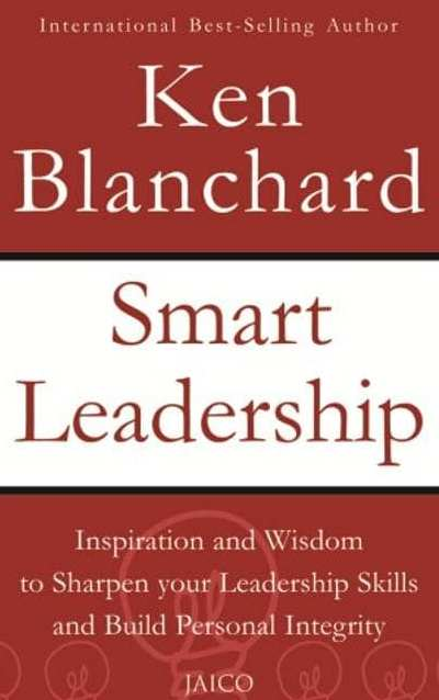 Smart Leadership Inspiration and Wisdom to Sharpen Your Leadership Skills and Build Personal Integrity