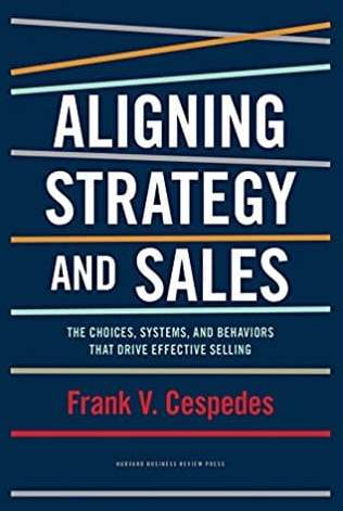 Aligning Strategy and Sales The Choices, Systems and Behaviors that Drive Effective Selling