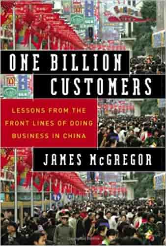One Billion Customers: Lessons from the Front Lines of Doing Business in China (Wall Street Journal Book)