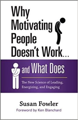 Why Motivating People Doesn't Work…and What Does: The New Science of Leading, Energizing and Engaging