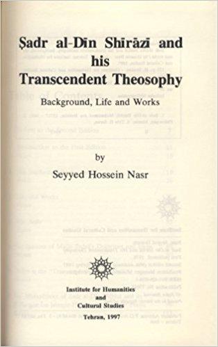 Sadr al Din Shirazi and His Transcendent Theosophy