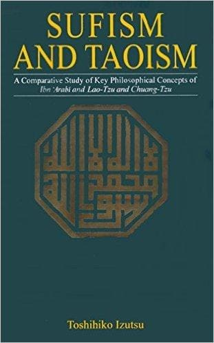 Sufism and Taoism A Comparative Study of Key Philosophical Concepts of Ibn 'Arabi and Lao-tzu and Chuang-tzu
