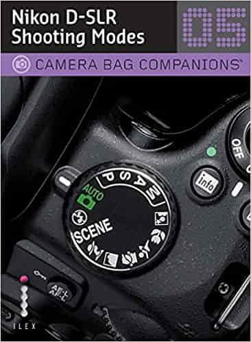 D-SLR Nikon Shooting: A Camera Bag Companion 5 (Camera Bag Companions 05)
