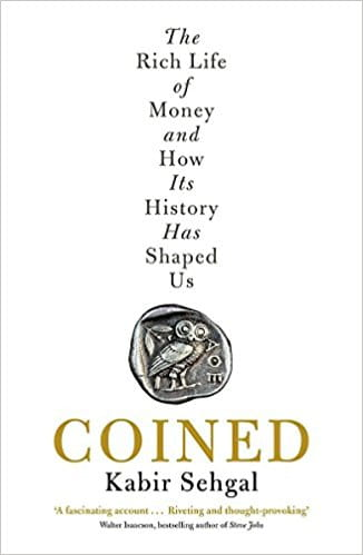 Coined: The Rich Life of Money and How Its History Has Shaped Us