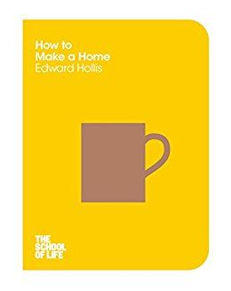 How to Make a Home (The School of Life)