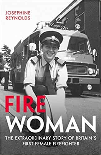 Fire Woman: The Extraordinary Story of Britain's First Female Firefighter