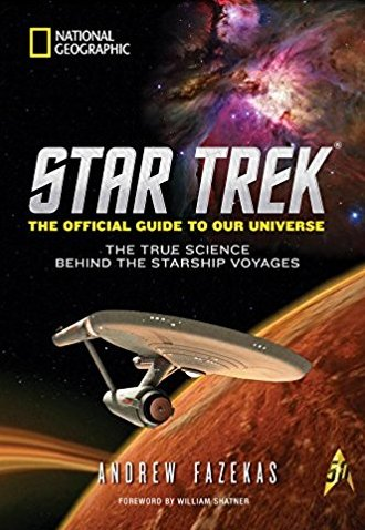 Star Trek The Official Guide to Our Universe The True Science Behind the Starship Voyages