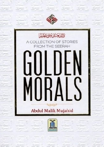 Golden Morals A Collection of Stories from the Seerah