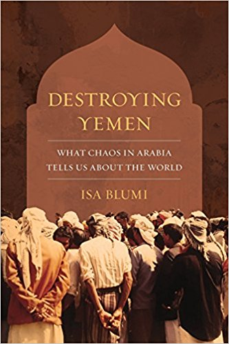 Destroying Yemen What Chaos in Arabia Tells Us About the World