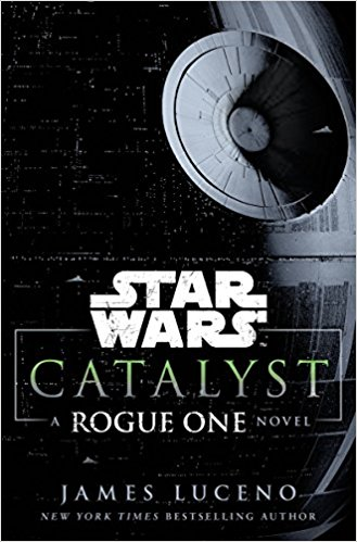 Star Wars Catalyst: A Rogue One Novel
