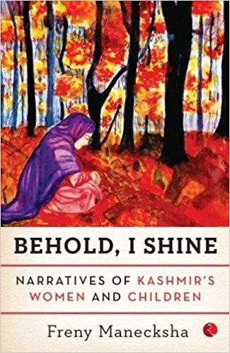 Behold I Shine Narratives of Kashmir's Women and Children