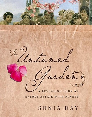 The Untamed Garden A Revealing Look at Our Love Affair with Plants