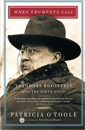 When Trumpets Call: Theodore Roosevelt After The White House