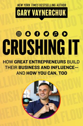 Crushing It How Great Entrepreneurs Build Business and Influence and How You Can Too