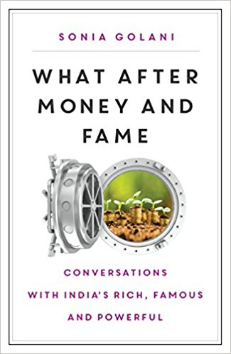 What After Money and Fame: Conversations with India's Rich, Famous and Powerful