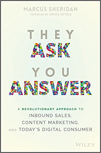 They Ask You Answer A Revolutionary Approach to Inbound Sales, Content Marketing and Today's Digital Consumer