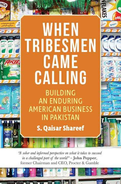 When Tribesmen Came Calling: Building an Enduring American Business in Pakistan