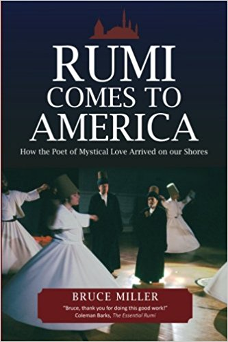 Rumi Comes to America: How the Poet of Mystical Love Arrived on our Shores