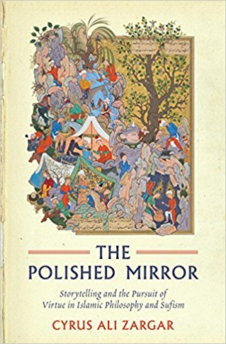 The Polished Mirror: Storytelling and the Pursuit of Virtue in Islamic Philosophy and Sufism