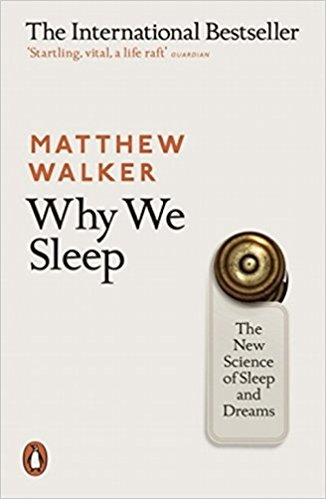 Why We Sleep The New Science of Sleep and Dreams