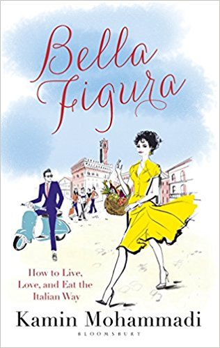 Bella Figura How to Live Love and Eat the Italian Way
