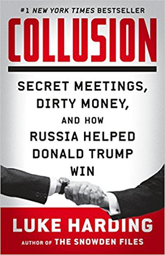Collusion Secret Meetings Dirty Money, and How Russia Helped Donald Trump Win