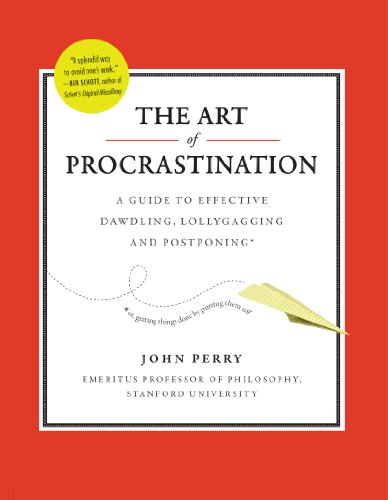 The Art of Procrastination A Guide to Effective Dawdling Lollygagging and Postponing