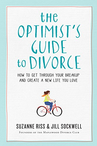 The Optimist's Guide to Divorce: How to Get Through Your Breakup and Create a New Life You Love