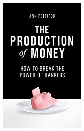 The Production of Money: How to Break the Power of the Banks